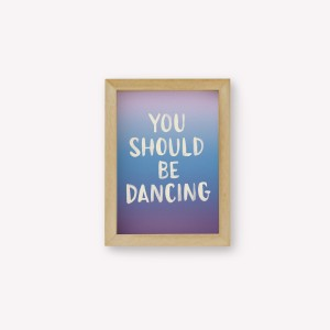 Wall Art You Should Be Dancing
